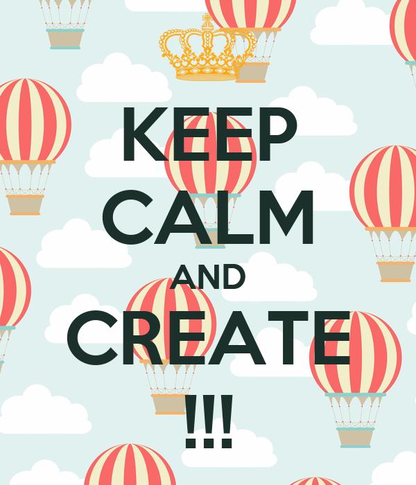 KEEP CALM AND CREATE !!!