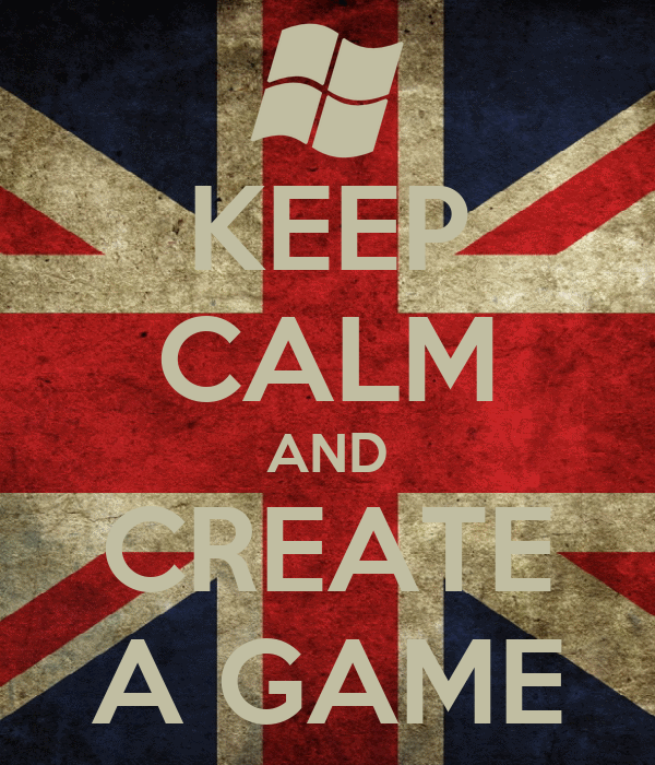 KEEP CALM AND CREATE A GAME