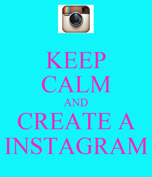 KEEP CALM AND CREATE A INSTAGRAM