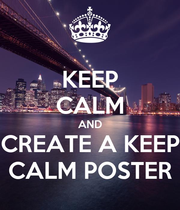 KEEP CALM AND CREATE A KEEP CALM POSTER