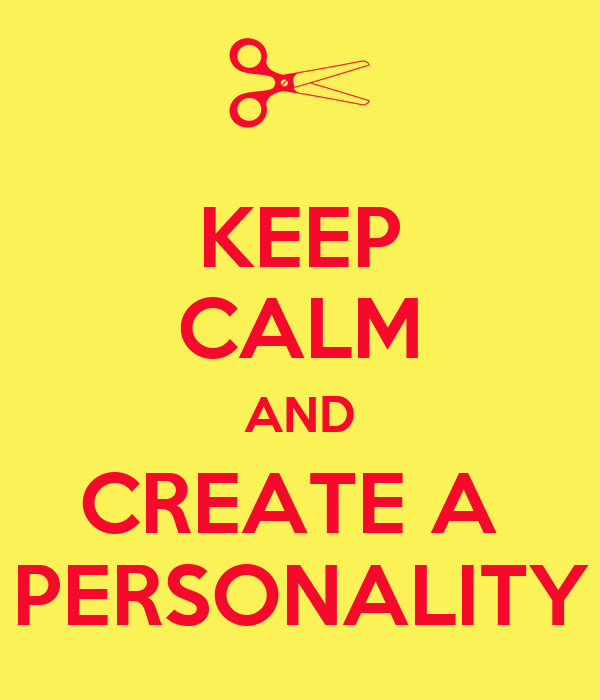KEEP CALM AND CREATE A  PERSONALITY