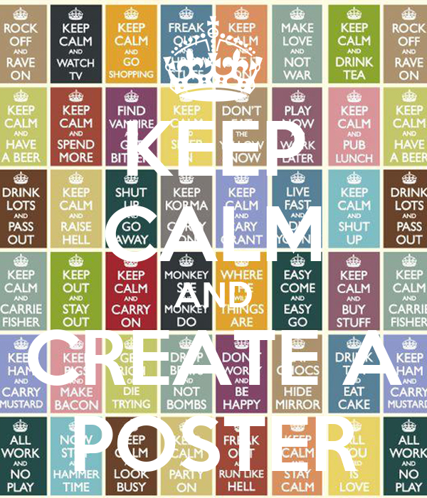 KEEP CALM AND CREATE A POSTER