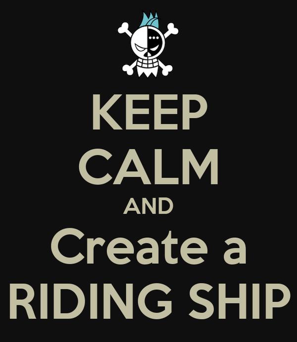 KEEP CALM AND Create a RIDING SHIP