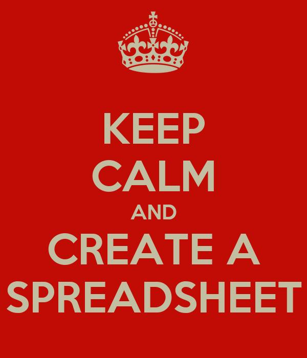 KEEP CALM AND CREATE A SPREADSHEET