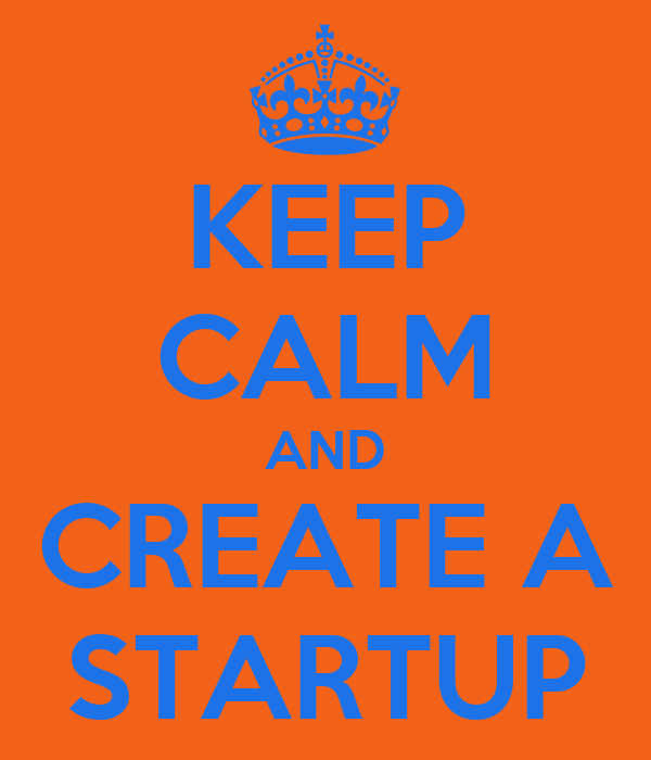 KEEP CALM AND CREATE A STARTUP