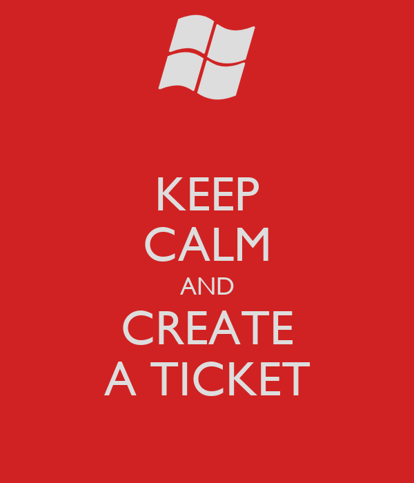 KEEP CALM AND CREATE A TICKET