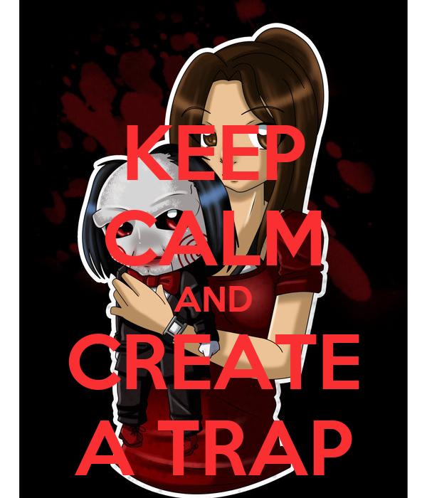 KEEP CALM AND CREATE A TRAP