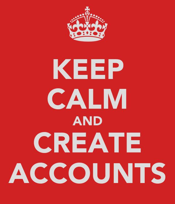 KEEP CALM AND CREATE ACCOUNTS
