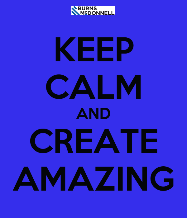 KEEP CALM AND CREATE AMAZING