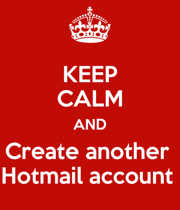 KEEP CALM AND Create another  Hotmail account
