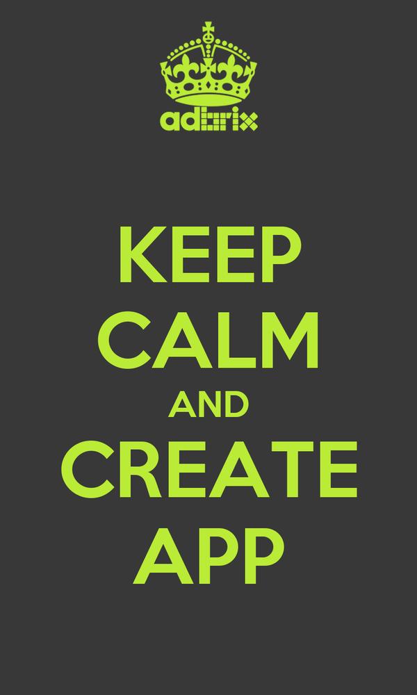 KEEP CALM AND CREATE APP