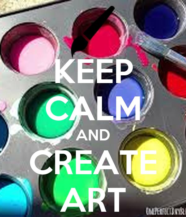 KEEP CALM AND CREATE ART