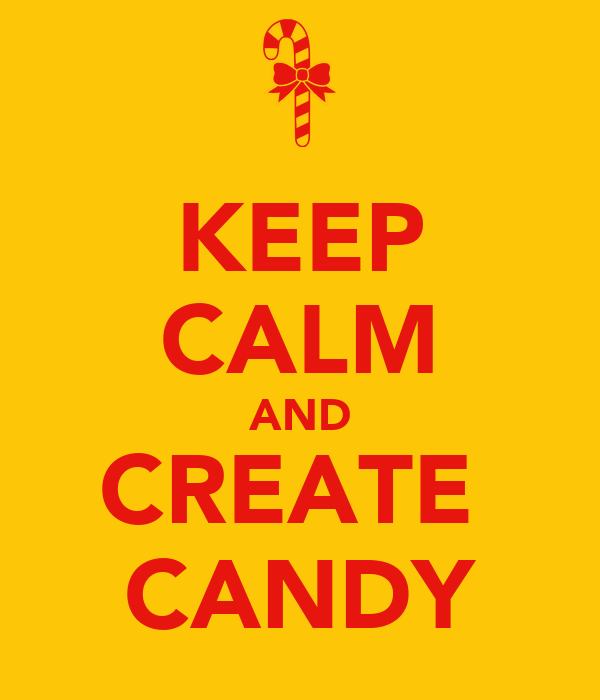 KEEP CALM AND CREATE  CANDY