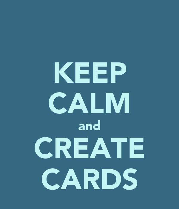 KEEP CALM and CREATE CARDS