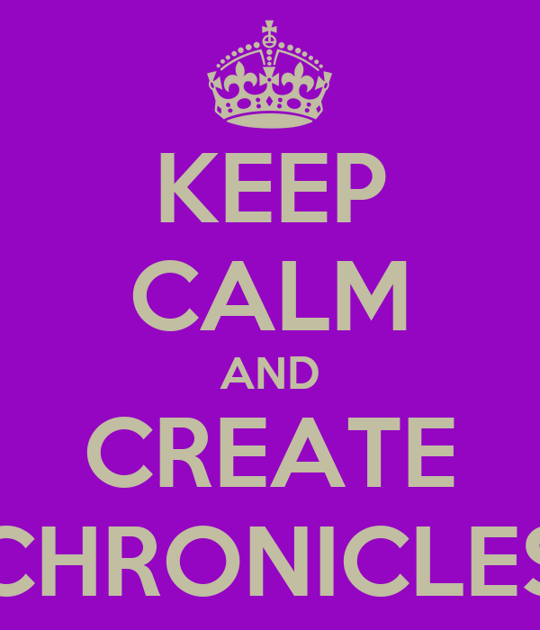 KEEP CALM AND CREATE CHRONICLES