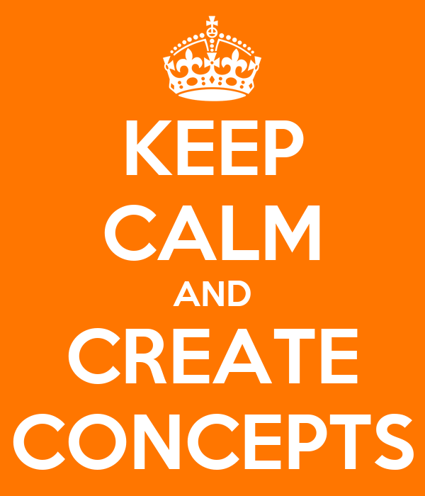 KEEP CALM AND CREATE CONCEPTS