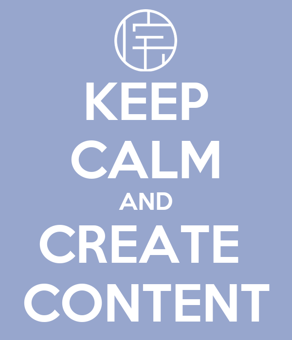 KEEP CALM AND CREATE  CONTENT