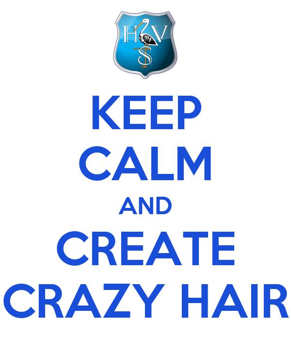 KEEP CALM AND CREATE CRAZY HAIR