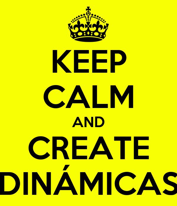KEEP CALM AND CREATE DINÁMICAS