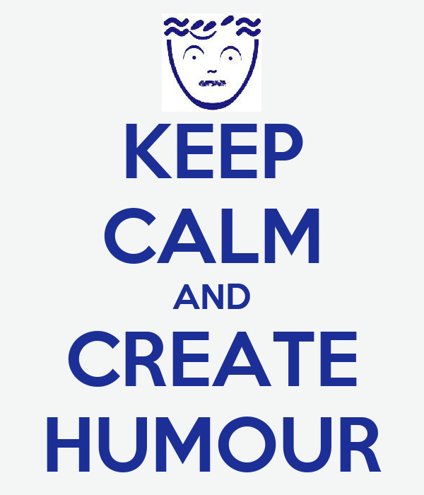 KEEP CALM AND CREATE HUMOUR