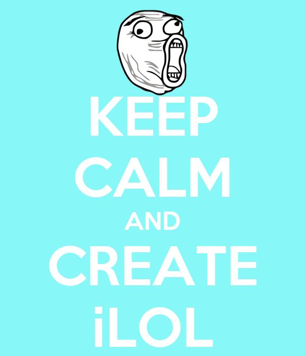 KEEP CALM AND CREATE iLOL