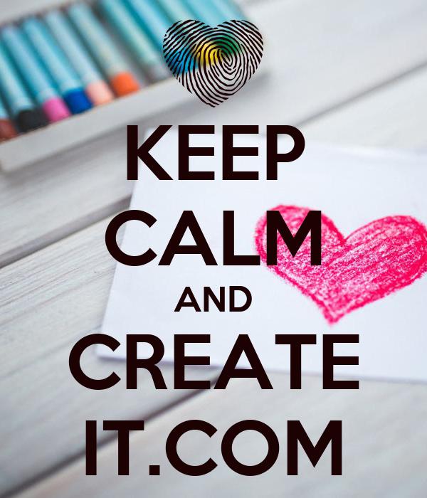 KEEP CALM AND CREATE IT.COM