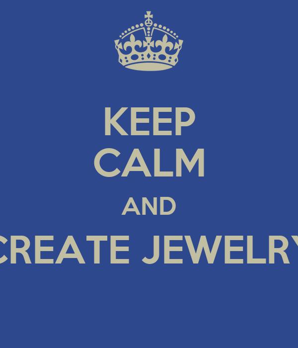 KEEP CALM AND CREATE JEWELRY