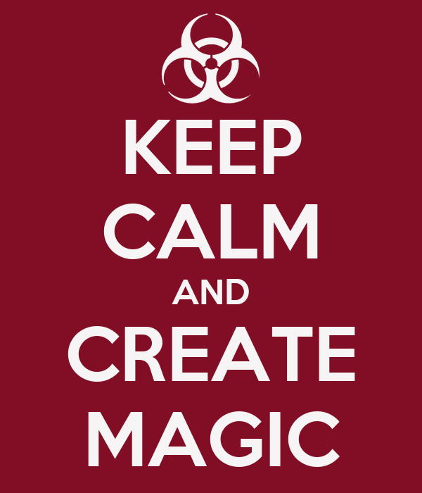 KEEP CALM AND CREATE MAGIC