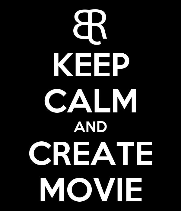 KEEP CALM AND CREATE MOVIE