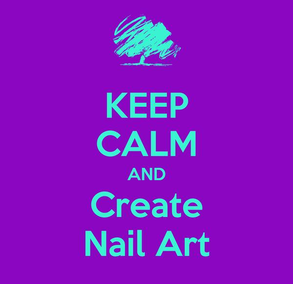 KEEP CALM AND Create Nail Art