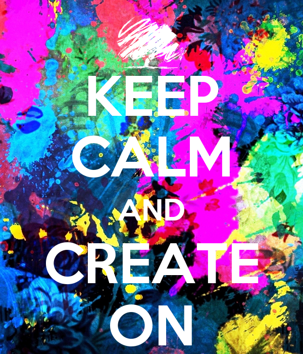 KEEP CALM AND CREATE ON
