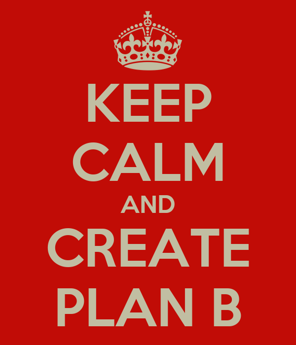 KEEP CALM AND CREATE PLAN B