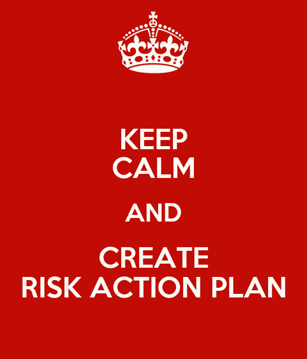 KEEP CALM AND CREATE RISK ACTION PLAN
