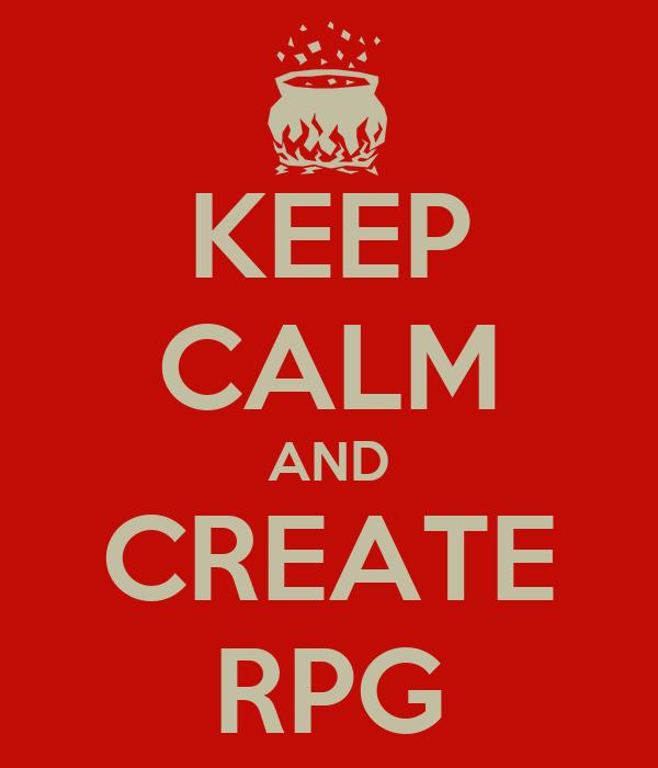 KEEP CALM AND CREATE RPG