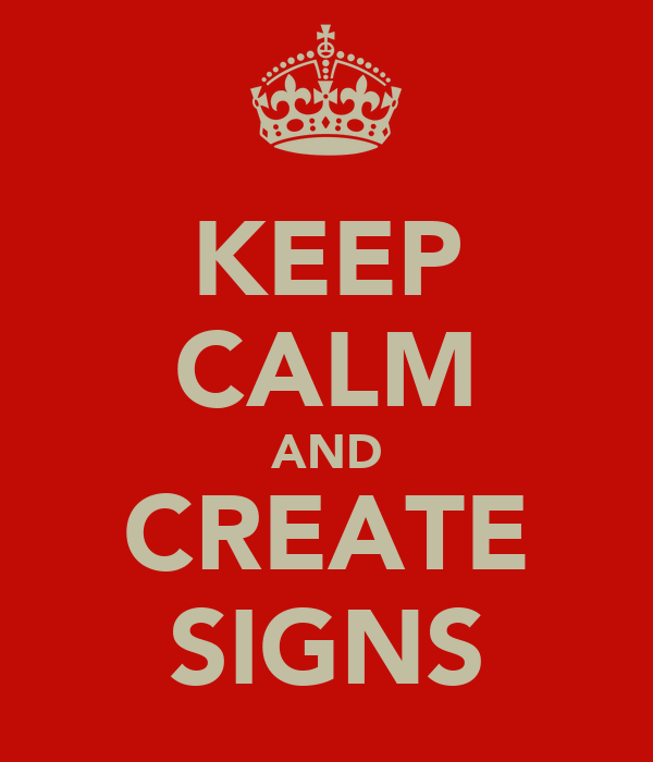 KEEP CALM AND CREATE SIGNS