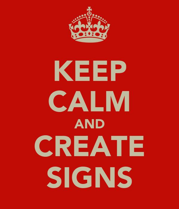 KEEP CALM AND CREATE SIGNS