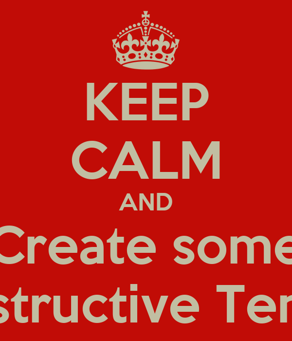 KEEP CALM AND Create some Constructive Tension