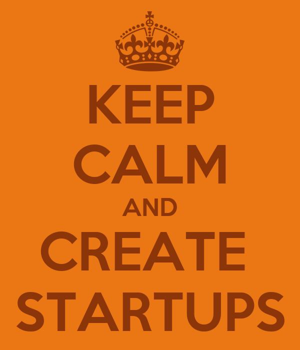KEEP CALM AND CREATE  STARTUPS