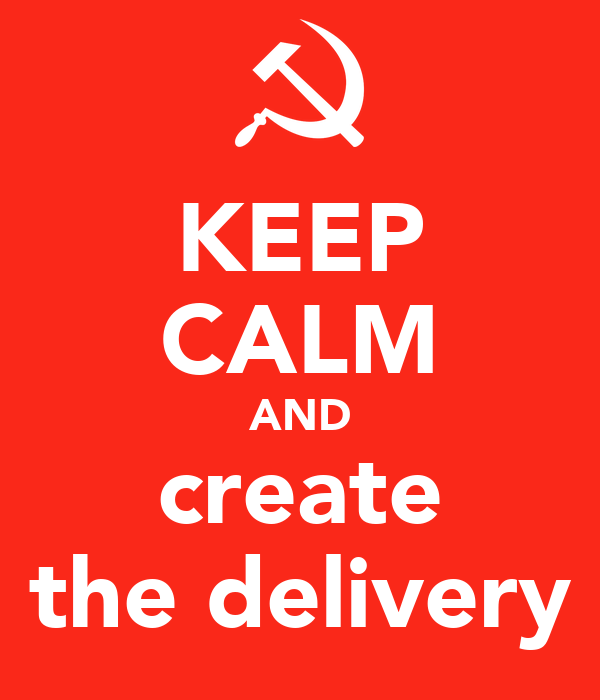 KEEP CALM AND create the delivery