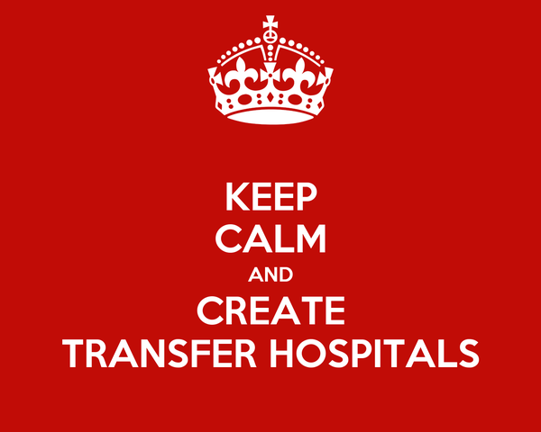 KEEP CALM AND CREATE TRANSFER HOSPITALS