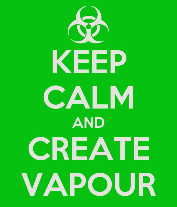 KEEP CALM AND CREATE VAPOUR