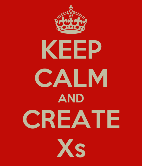 KEEP CALM AND CREATE Xs
