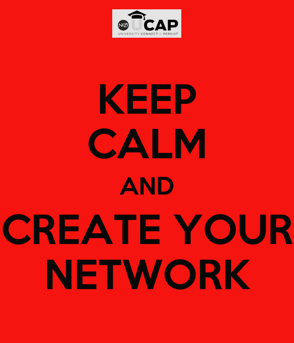 KEEP CALM AND CREATE YOUR NETWORK