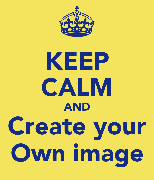 KEEP CALM AND Create your Own image