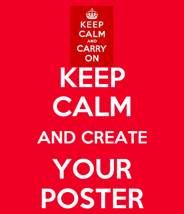 KEEP CALM AND CREATE YOUR POSTER