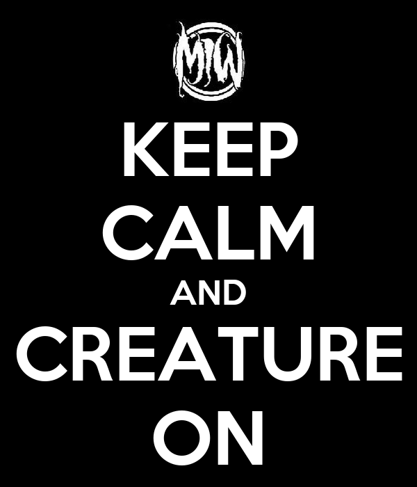 KEEP CALM AND CREATURE ON