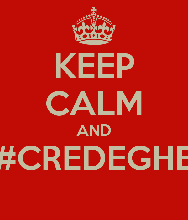 KEEP CALM AND #CREDEGHE