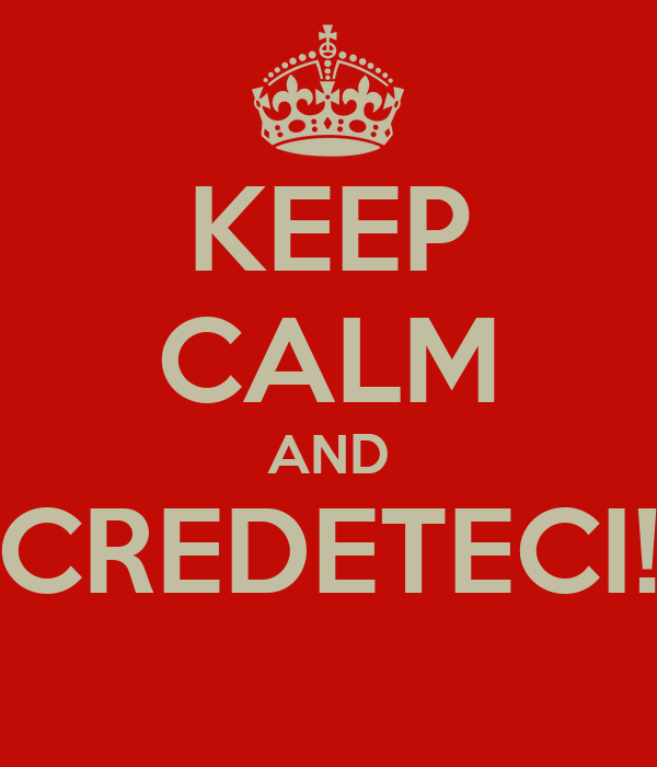 KEEP CALM AND CREDETECI!