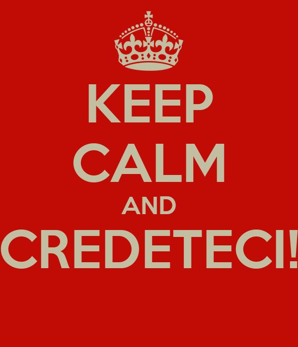 KEEP CALM AND CREDETECI!