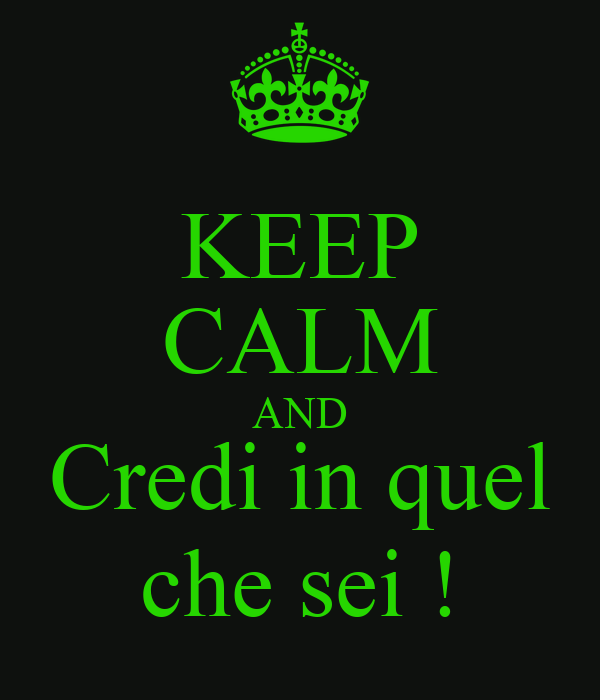 KEEP CALM AND Credi in quel che sei !